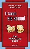 Er kommt, sie kommt: Das Orgasmus Buch (Ehrenwirth Belletristik) - Simone Buchholz, Harald Braun