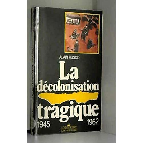 La décolonisation tragique : une histoire de la décolonisation française, 1945-1962