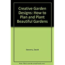 Creative Garden Designs: How to Plan and Plant Beautiful Gardens