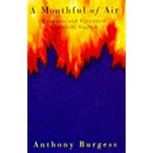 A Mouthful of Air: Language and Languages, Especially English by Anthony Burgess (1993-09-16)