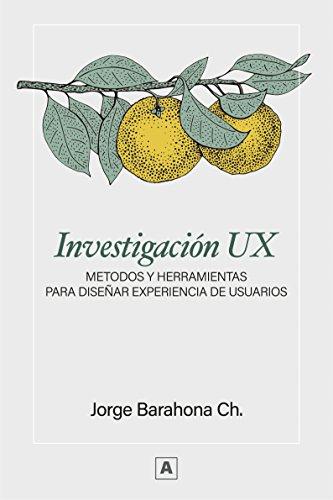 Investigación UX: Métodos y herramientas para diseñar Experiencia de Usuarios por Jorge Barahona