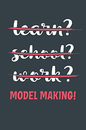 Learn? School? Work? Model Making!: Notebook - Great Gift for Writing notes, Scribble and Reminders | lined | 6x9 Inch | 100 Pages