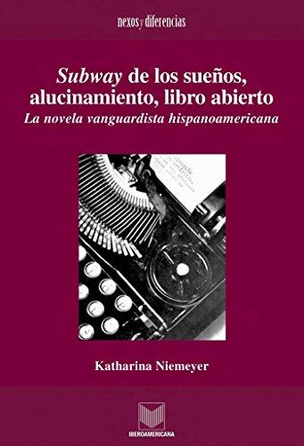 Subway de los sueños, alucinamiento, libro abierto: La novela vanguardista hispanoamericana (Nexos y Diferencias. Estudios de la Cultura de América Latina nº 11) por Katharina Niemeyer