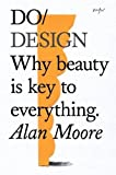 Do Design: Why Beauty is Key to Everything (Do Books)