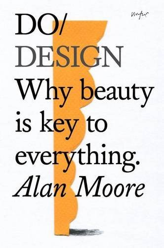Do Design: Why Beauty is Key to Everything por Alan Moore
