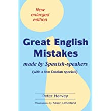 Great English Mistakes: made by Spanish-speakers with a few Catalan specials