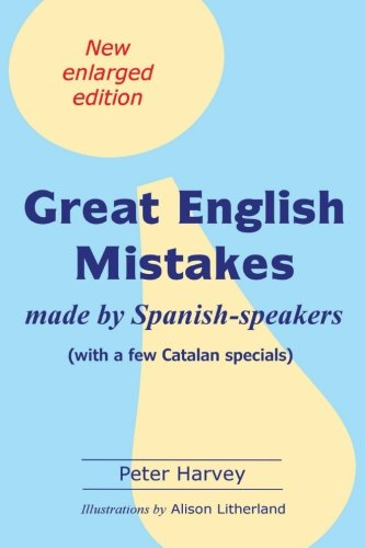 Great English Mistakes: made by Spanish-speakers with a few Catalan specials por Peter Harvey
