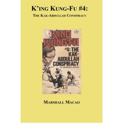 Macao, Marshall [ King Kung Fu #4: The Kak-Abdullah Conspiracy ] [ KING KUNG FU #4: THE KAK-ABDULLAH CONSPIRACY ] Feb - 2007 { Paperback }
