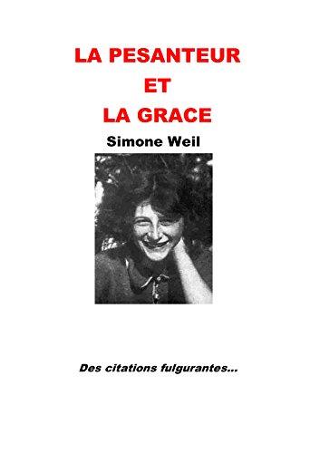 La pesanteur et la grace (annoté-illustré): Des citations fulgurantes (French Edition)