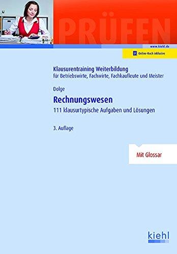 Rechnungswesen: 111 klausurtypische Aufgaben und Lösungen. (Klausurentraining Weiterbildung - für Betriebswirte, Fachwirte, Fachkaufleute und Meister)