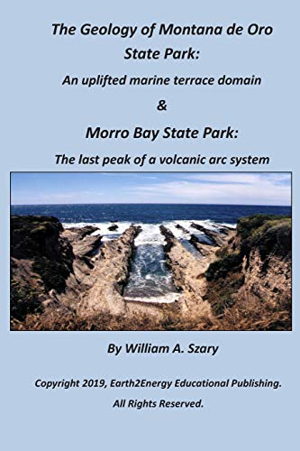 The Geology of Montana de Oro State Park: An uplifted marine terrace domain & Morro Bay State Park: The last peak of a volcanic arc system -