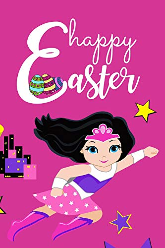 Happy Easter: Cute SuperHero Girl Funky Novelty Gift ~ Pink Notebook for Girls, Kids & Teens | Small Diary, Blank Lined Journal to Write In