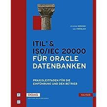 ITIL® & ISO/IEC 20000 für Oracle Datenbanken: Praxisleitfaden für die Einführung und den Betrieb