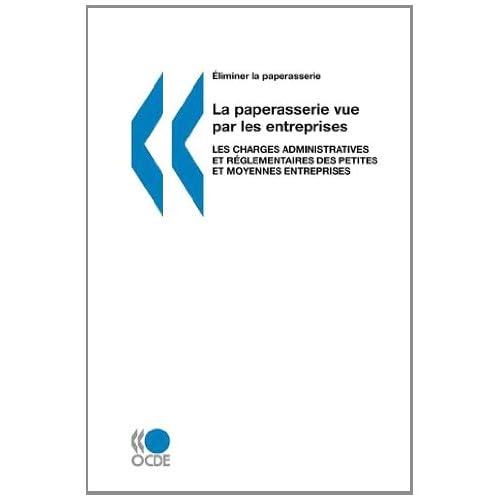 La paperasserie vue par les entreprises. Les charges administratives et réglementaires des petites et moyennes entreprises