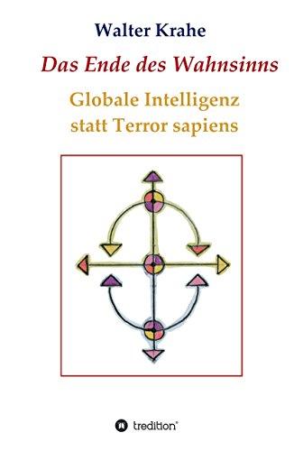 Das Ende des Wahnsinns: Globale Intelligenz statt Terror sapiens Die Globale Kommunikation