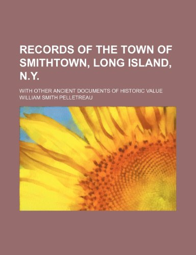 Records of the Town of Smithtown, Long Island, N.y.; With Other Ancient Documents of Historic Value