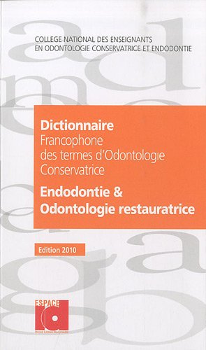 Dictionnaire francophone des termes d'odontologie conservatrice 2010 : Endotologie & odontologie restauratrice