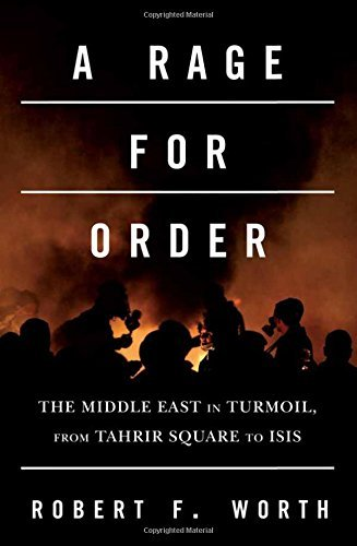A Rage for Order: The Middle East in Turmoil, from Tahrir Square to Isis by Robert F. Worth (2016-05-05)