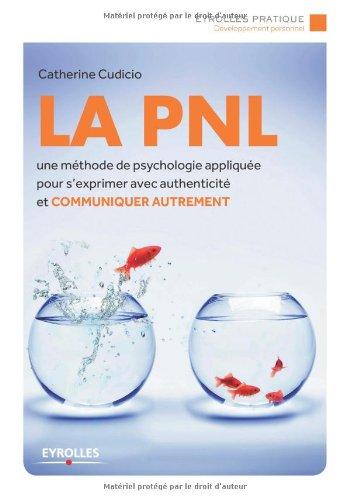La PNL - Une méthode de psychologie appliquée pour s'exprimer avec authenticité et communiquer autrement