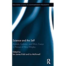 Science and the Self: Animals, Evolution, and Ethics: Essays in Honour of Mary Midgley (Routledge Studies in Contemporary Philosophy)
