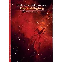 El Destino del Universo: Despues del Big Bang (Biblioteca Ilustrada)