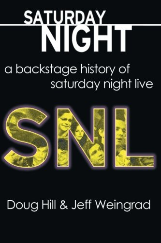 Saturday Night: A Backstage History of Saturday Night Live by Doug Hill (2014-08-26)