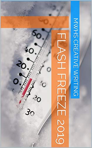 Flash Freeze 2019 (English Edition) eBook: MWHS Creative Writing ...