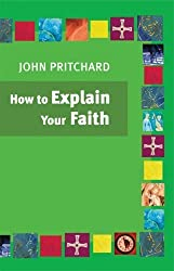 How to Explain Your Faith by John Pritchard (2007-02-01)