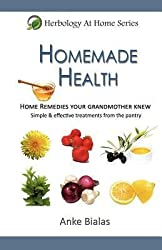 [Homemade Health: Home Remedies Your Grandmother Knew - Simple & Effective Treaments from the Pantry] (By: Anke Bialas) [published: May, 2012]