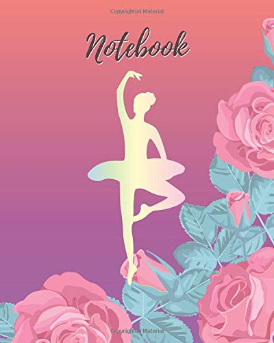 Notebook: Ballet & Rose - Lined Notebook, Diary, Log & Journal - Cute Gift for Girls, Teens and Women Who Love Ballet Dance (8