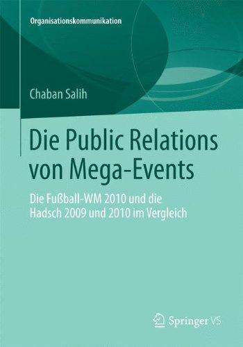 Die Public Relations von Mega-Events: Die Fußball-WM 2010 und die Hadsch 2009 und 2010 im Vergleich (Organisationskommunikation)