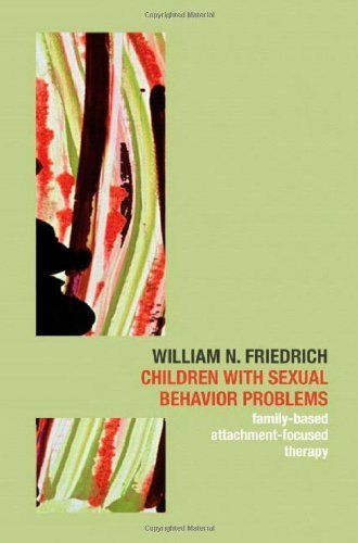 Children with Sexual Behavior Problems: Family-Based, Attachment-Focused Therapy 1st by Friedrich, William N. (2007) Hardcover