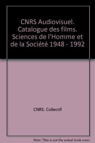 CNRS Audiovisuel. Catalogue des films. Sciences de l'Homme et de la Société 1948 - 1992 par CNRS Audiovisuel