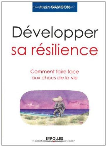 Livres gratuits en ligne Développer sa résilience : Comment faire face aux chocs de la vie epub, pdf