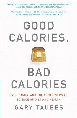 good-calories-bad-calories-fats-carbs-and-the-controversial-science-of-diet-and-health-author-gary-t