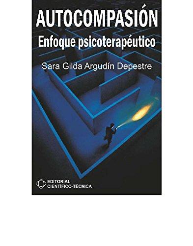 Autocompasión. Enfoque psicoterapéutico por Sara Gilda Argudin Depestre