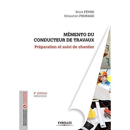Le mémento du conducteur de travaux: Préparation et suivi de chantier pour les marchés publics et privés.
