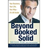 [ BEYOND BOOKED SOLID: YOUR BUSINESS, YOUR LIFE, YOUR WAY--IT'S ALL INSIDE ] Beyond Booked Solid: Your Business, Your Life, Your Way--It's All Inside By Michael Port ( Author ) Apr-2008 [ Hardcover ]