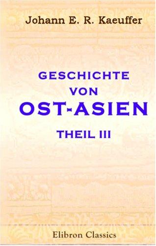 Geschichte von Ost-Asien: Für Freunde der Geschichte der Menschheit. Theil 3