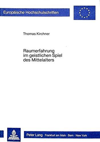 Raumerfahrung im geistlichen Spiel des Mittelalters (Europäische Hochschulschriften / European University Studies / Publications Universitaires Européennes)