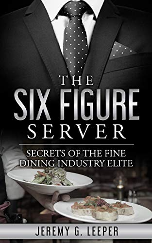 The Six Figure Server: Secrets of the Fine Dining Industry Elite (English Edition) -