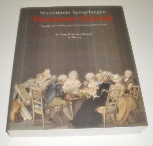 Weimarer Klassik: Wiederholte Spiegelungen 1759 - 1832 - Ständige Ausstellung des Goethe-Nationalmuseums (2 Bände).