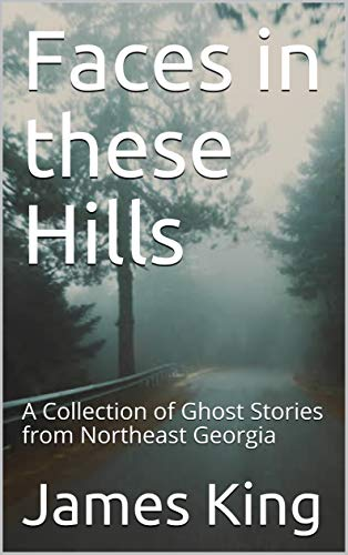 Faces in these Hills: A Collection of Ghost Stories from Northeast Georgia (English Edition)