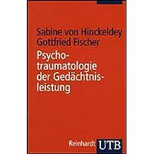 Psychotraumatologie der Gedächtnisleistung: Diagnostik, Begutachtung und Therapie traumatischer Erinnerungen