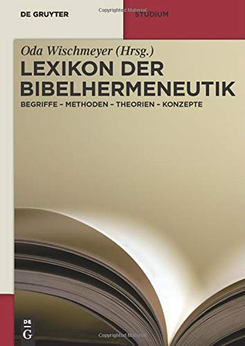 Lexikon der Bibelhermeneutik: Begriffe - Methoden - Theorien - Konzepte (De Gruyter Studium)