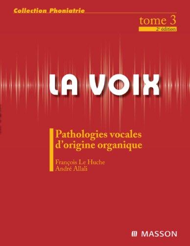 La voix : T3: Pathologies vocales d'origine organique