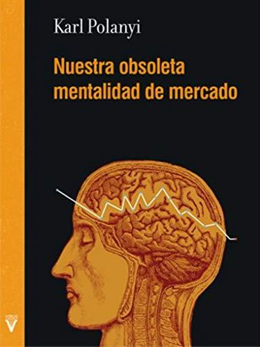 Nuestra obsoleta mentalidad de mercado (Folletos) por Karl Polanyi