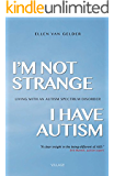 I'm Not Strange, I Have Autism: Living with an Autism Spectrum Disorder (English Edition)
