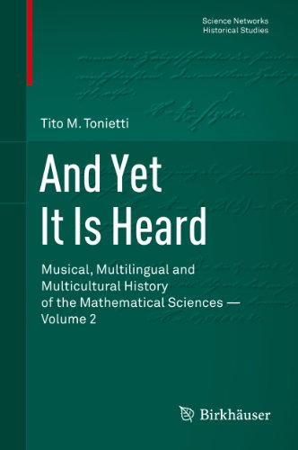 And Yet It Is Heard: Musical, Multilingual and Multicultural History of the Mathematical Sciences - Volume 2 (Science Networks. Historical Studies Book 47) (English Edition) por Tito M. Tonietti
