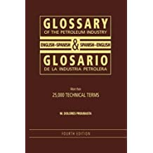 Glossary Of The Petroleum Industry/Glosario De La Industria Petrolera: English/Spanish & Spanish/English
